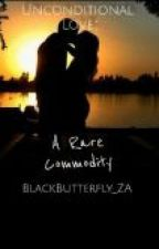 Unconditional Love: A Rare Commodity (#Wattys2016) by BlackButterfly_ZA