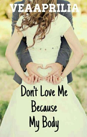 DON'T Love Me Because My Body