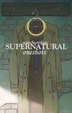Supernatural Oneshots ( X Reader) by wiinchesterlogic