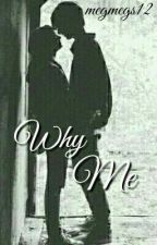 Why Me? (Reece Bibby FanFiction) by megmegs12