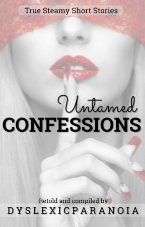 Untamed Confessions [R-18] by DyslexicParanoia