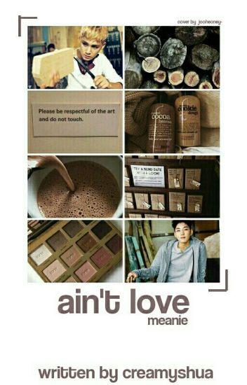 [C] ain't love +meanie