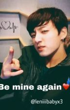 Be mine again❤️(Jungkook FF) by lenibabyx3