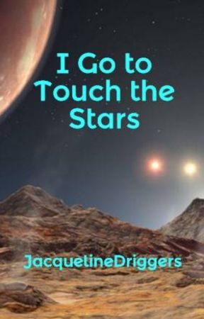 I Go to Touch the Stars by JacquelineDriggers