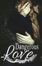 Dangerous Love (Completed) by Millyrics