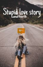 Stupid love story by LanaHearth
