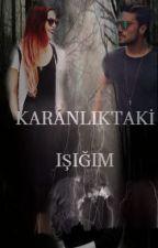 KARANLIKTAKİ IŞIĞIM by 11211931M