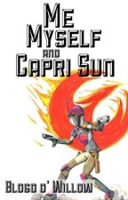 Me, Myself, and Capri Sun | Blog by lothcatwillow