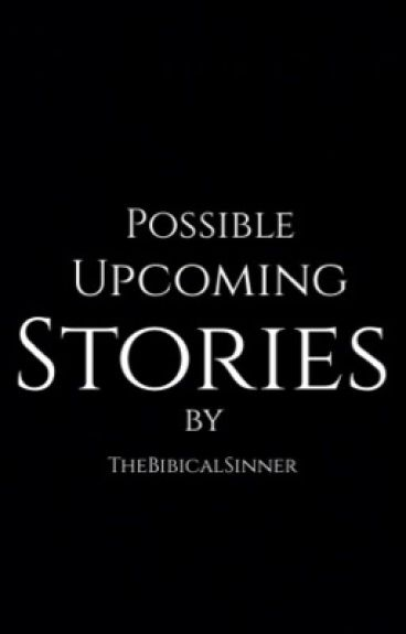 Upcoming Stories (and other random sh*t)