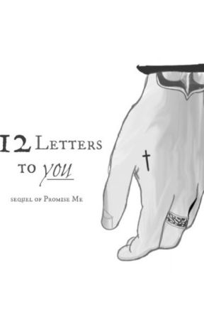 12 Letters to you - Promise Me III. by dansxwritings