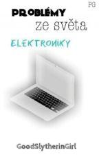 Problémy ze světa elektroniky by GoodSlytherinGirl