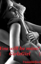 You will be mine! || GirlxGirl (Slow Updates) by _unkownusergirl_