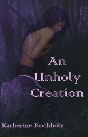 An Unholy Creation by KatherineRochholz