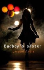 Badboy's sister by Liveuntilidie