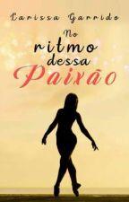 No Ritmo da Paixão✔ by Laryh_Garrido