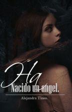 Ha nacido un ángel. by MariiaYepezTineo