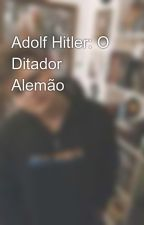 Adolf Hitler: O Ditador Alemão by _Sc_Jv_
