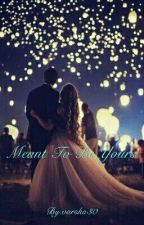Meant To Be Yours by varsha30