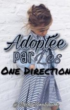 Adoptée par Les One Direction  by MariieMaliik