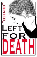 Left for Death. by _dented_
