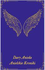 Dary Anioła : Anielskie Kroniki  by Isinusa