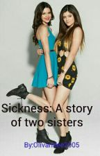 Sickness :The Story Of Two Sisters by Olivander2000
