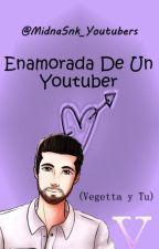 Enamorada De Un Youtuber (Vegetta777 y Tu) [CANCELADA] by valentinavn2003