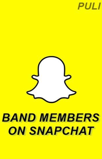 Band members on Snapchat.