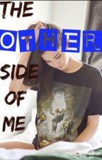 The Other Side Of Me (Under Serious Editing) by JesusFreakNo1