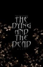 The Dying and the Dead [#FreeYourShorts]✔ by ParadiseInALibrary