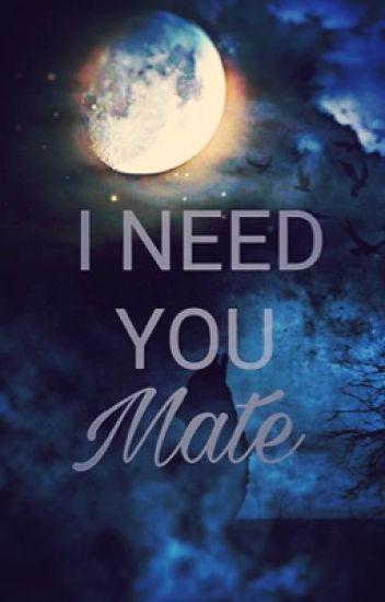 I Need you Mate