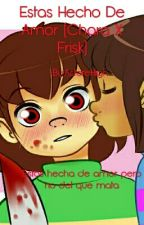 Estas Hecho De Amor (Chara X Frisk) by AstoreHigh