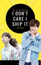 I DON'T CARE I SHIP IT!  by Song_HyoJin