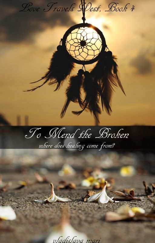 To Mend the Broken (Love Travels West, Book 4) by cradle_life