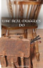 Like Real Muggles Do by LycanthropicMess