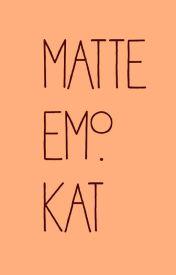 matte emo kat. by babybloodgod