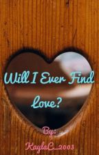 Will I ever find love? by KaylaC_2003