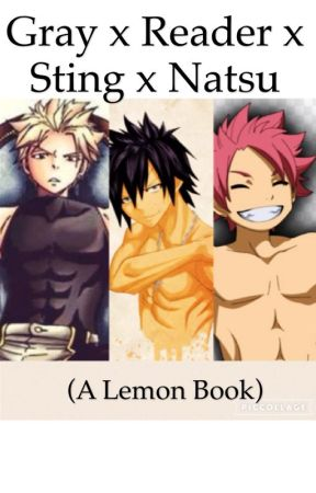 (A lemon book) Gray x Reader x Sting x Natsu Dragon Slayer Mating Season! by Kisame200