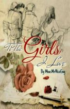 To The GIRLS I LOVE by MeasMrNiceGuy