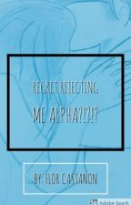 Regret Rejecting Me Alpha ???!!! by miamor01567
