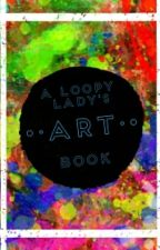 A Loopy Lady's Art Book by loopylady1703
