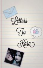 Letters to Kara  by cuddlyhemmolrh