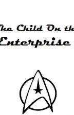 The Child On the Enterprise (DISCONTINUED UNTIL FURTHER NOTICE) by ExcuseMePrincess