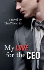 My Love for the CEO. [SLOWLY UPDATING] by PurplePrincess5244