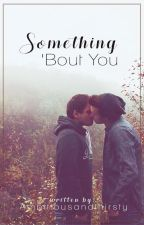 Something 'Bout You (BxB) by ambitiousandthirsty