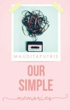 Our Simple Memories by mauditaputris
