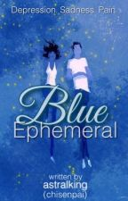 Blue Ephemeral by chisenpaiii
