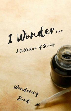 I Wonder... by Wandering_Bard