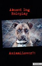 Abused Dog Roleplay by AnimalLover71