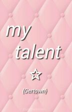 My Talent {Gertown} by germanxtown